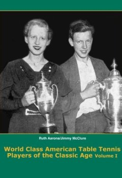 Livres Couvertures de World Class American Table Tennis Players of the Classic Age (A Complete History of the Classic Age of American Table Tennis) by Dean Robert Johnson (2013-07-20)
