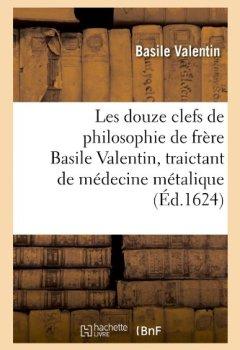 Livres Couvertures de Les douze clefs de philosophie de frère Basile Valentin, traictant de médecine métalique (Éd.1624)