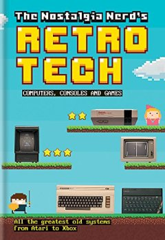 Livres Couvertures de The Nostalgia Nerd's Retro Tech: Computer, Consoles & Games
