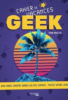 Livres Couvertures de Cahier de vacances du Geek 2018