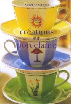 Livres Couvertures de Créations sur porcelaine (Ancien prix éditeur : 26,90 Euros)