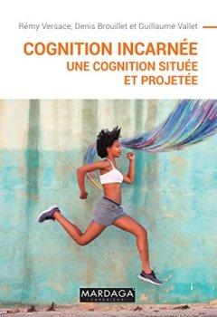 Livres Couvertures de Cognition incarnée: Une cognition située et projetée (Psy-Théories, débats, synthèses t. 18)