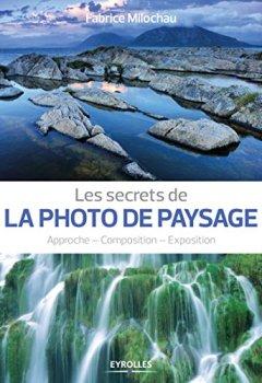 Livres Couvertures de Les secrets de la photo de paysage : Approche, composition, exposition