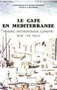 Le café en Méditerranée: Histoire, anthropologie, économie. XVIIIe-XXe siècle