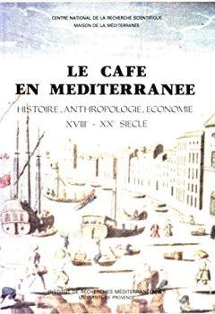 Livres Couvertures de Le café en Méditerranée: Histoire, anthropologie, économie. XVIIIe-XXe siècle