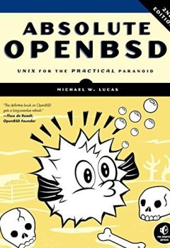Livres Couvertures de Absolute OpenBSD: Unix for the Practical Paranoid 2nd edition by Lucas, Michael W. (2013) Paperback