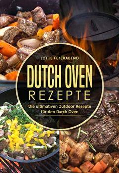 Buchdeckel von Dutch Oven Rezepte: Die ultimativen Outdoor Rezepte für den Durch Oven