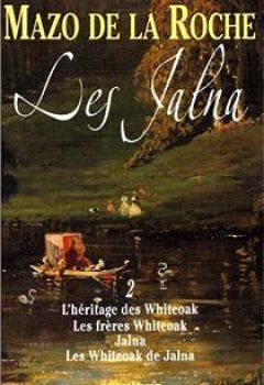 Livres Couvertures de Les Jalna, Intégrale 2 : L'héritage des Whiteoak, Les frères Whiteoak, Jalna, Les Whiteoak de Jalna