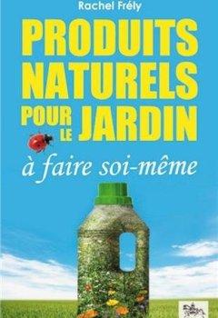 Livres Couvertures de Produits naturels pour le jardin à faire soi-même