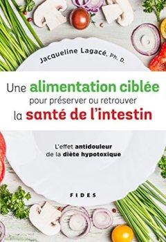 Livres Couvertures de Une alimentation ciblée pour préserver ou retrouver la santé de l'intestin : L'effet antidouleur de la diète hypotoxique