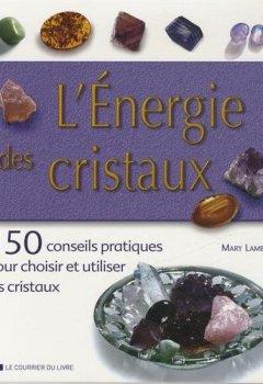Livres Couvertures de L'énergie des cristaux : 150 conseils pratiques pour choisir et utiliser les cristaux