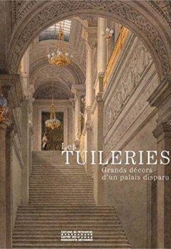 Livres Couvertures de Les Tuileries. Grand décors d'un palais disparu