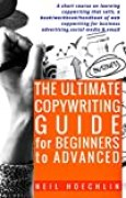 The Ultimate Copywriting Guide for Beginners to Advanced: A short course on learning copywriting that sells, a book/workbook/handbook of web copywriting ... media & email (English Edition)
