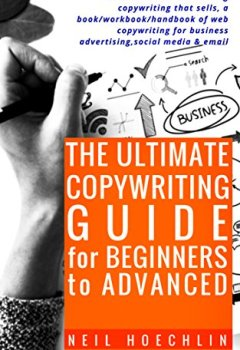 Livres Couvertures de The Ultimate Copywriting Guide for Beginners to Advanced: A short course on learning copywriting that sells, a book/workbook/handbook of web copywriting ... media & email (English Edition)