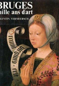 Livres Couvertures de Bruges, Mille ans d'Art. De l'époque Carolingienne au Néo-Gothique (875-1875)