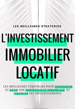 Livres Couvertures de Investissement Immobilier Locatif: Les Meilleures Stratégies pour Diversifier et Bâtir son Portefeuille Immobilier et Financer ses Investissements