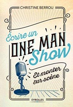 Livres Couvertures de Ecrire un One Man Show et monter sur scène