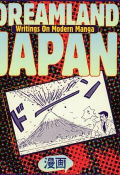 Buchdeckel von Dreamland Japan: Writings on Modern Manga: Writings on Modern Manga - Japanese Comics for Otaku