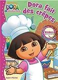 Dora Fait Des Crêpes - Livre D'activités De Dora (30 Janvier 2013) Album