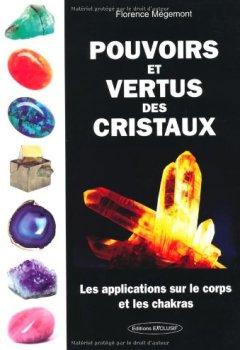 Livres Couvertures de Pouvoirs et vertus des cristaux : Les applications sur le corps et les chakras