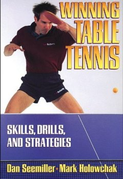 Livres Couvertures de Winning Table Tennis: Skills, Drills and Strategies by Tim Boggan (Foreword), Dan Seemiller (1-Oct-1996) Paperback