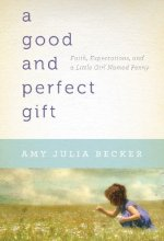 51Bcwsa59ML A Good and Perfect Gift by Amy Julia Becker $0.99