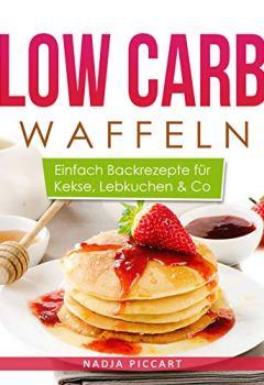 Buchdeckel von Low Carb Waffeln: Einfach Backrezepte für Kekse, Lebkuchen & Co.