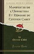 Manifestes de l'Opposition Et Réponse Du Citoyen Cabet (Classic Reprint)