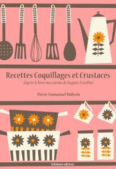 Livres Couvertures de Recettes Coquillages et Crustacés (La cuisine d'Auguste Escoffier t. 10)