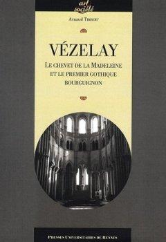 Livres Couvertures de Vézelay : Le chevet de la Madeleine et le premier gothique bourguignon