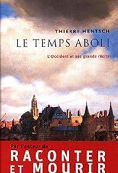 Livres Couvertures de Le temps aboli : L'Occident et ses grands récits