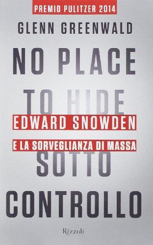 Sotto controllo. Edward Snowden e la sorveglianza di massa