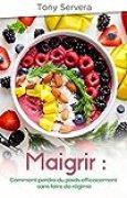Maigrir : Comment perdre du poids efficacement sans faire de régime (maigrir, mincir, ventre plat, régime, perte de poids)