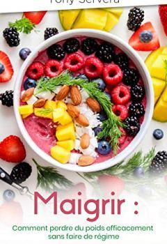 Livres Couvertures de Maigrir : Comment perdre du poids efficacement sans faire de régime (maigrir, mincir, ventre plat, régime, perte de poids)