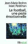 Le football, une peste émotionnelle: La barbarie des stades