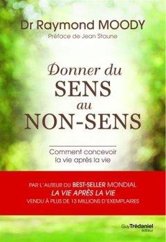 Livres Couvertures de Donner du sens au non-sens : Comment concevoir la vie après la vie