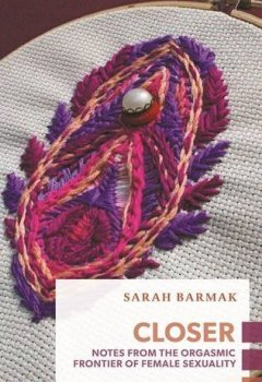 Livres Couvertures de Closer: Notes from the Orgasmic Frontier of Female Sexuality (Exploded Views) by Sarah Barmak (2016-08-09)