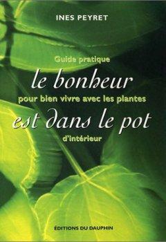 Livres Couvertures de Le bonheur est dans le pot : Guide pratique pour bien vivre avec les plantes d'intérieur