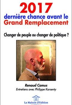 Livres Couvertures de 2017, dernière chance avant le grand remplacement : Changer de peuple ou changer de politique ?