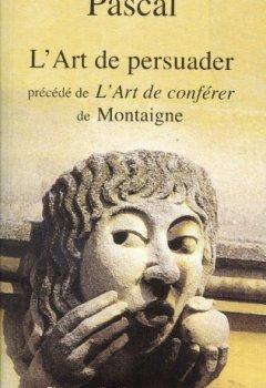 Livres Couvertures de L'Art de persuader précédé de L'Art de conférer