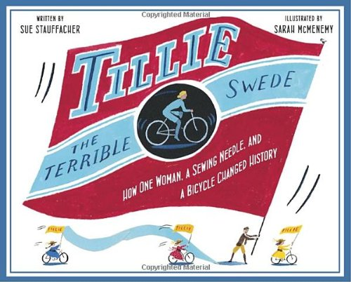 Book Cover: Tillie the Terrible Swede: How One Woman, a Sewing Needle, and a Bicycle Changed History