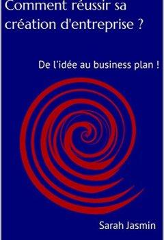Livres Couvertures de Comment réussir sa création d'entreprise ?: De l'idée au business plan !