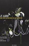 Le Luxe (NE) essais sur la fabrique de l'ostentation