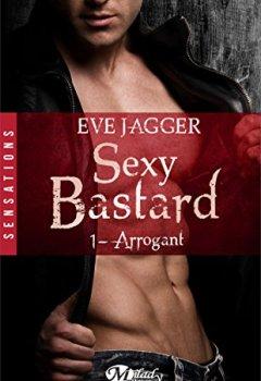 Livres Couvertures de Arrogant: Sexy Bastard, T1