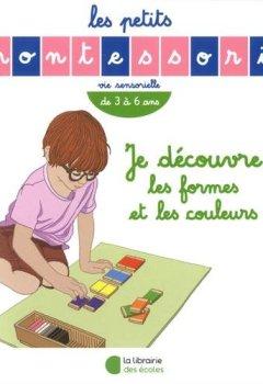 Livres Couvertures de Je découvre les formes et les couleurs : De 3 à 6 ans