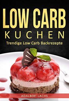 Buchdeckel von Low Carb Kuchen: Trendige Low Carb Backrezepte