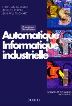 Livres Couvertures de Automatique informatique industrielle 1ères et terminale Bac technologiques et professionnel