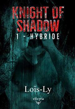 Livres Couvertures de Knight of shadow: 1 - Hybride (Elixir of Moonlight)