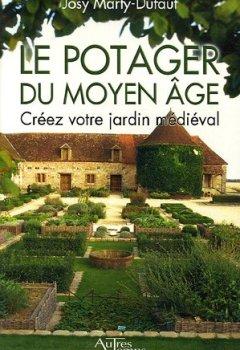 Livres Couvertures de Le potager du Moyen Age : Créez votre jardin médiéval