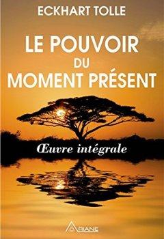 Livres Couvertures de Le pouvoir du moment présent - Oeuvre intégrale - Guide d'éveil spirituel